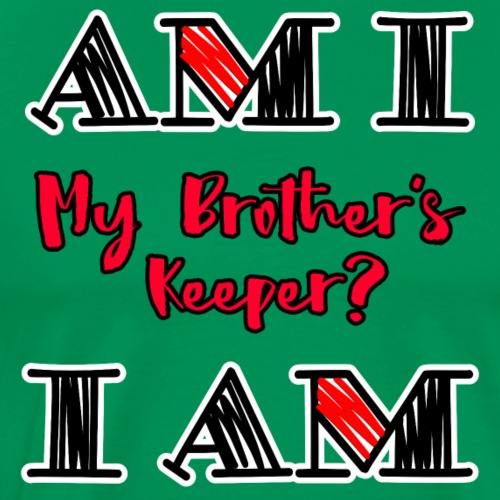 Am I My Brothers Keeper I Am - Men's Premium T-Shirt