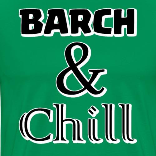 Barch & Chill - Men's Premium T-Shirt