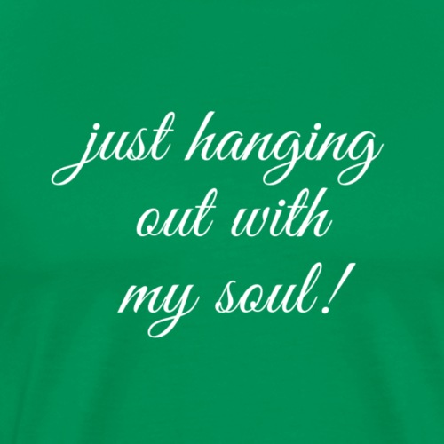 Just hanging out with my soul! - Men's Premium T-Shirt