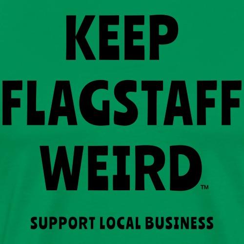 KEEP FLAGSTAFF WEIRD Support Local Business - Men's Premium T-Shirt