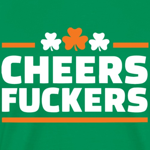 St. Patrick's Day Funny Shirt - Cheers Fuckers