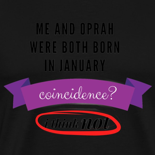 Me And Oprah Were Both Born in January