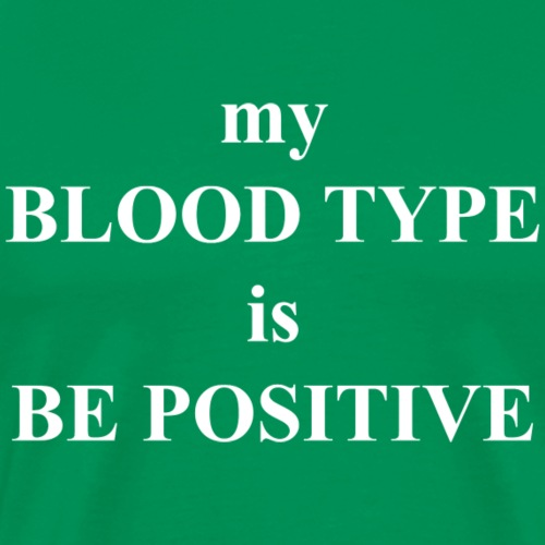 My blood type is be possitive - Men's Premium T-Shirt