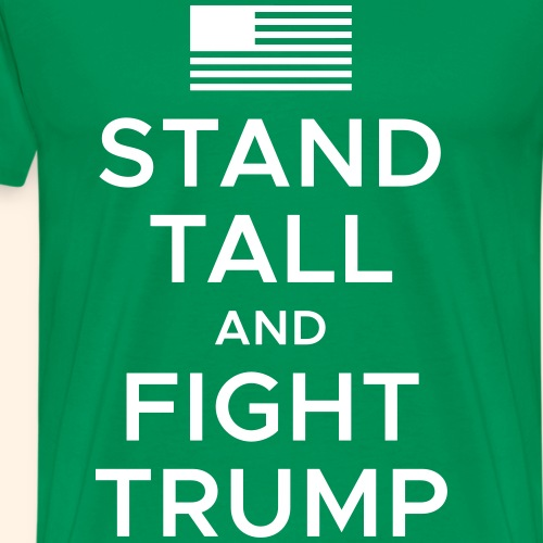Stand Tall and Fight Trump - Men's Premium T-Shirt