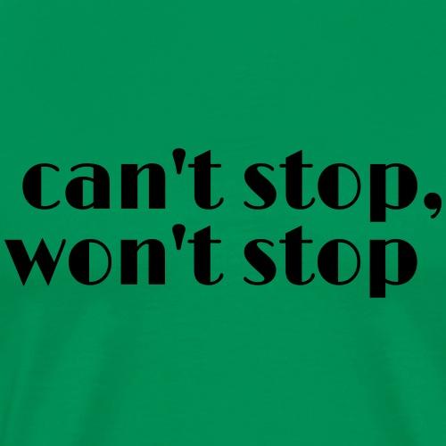 Can't Stop, Won't Stop - Men's Premium T-Shirt