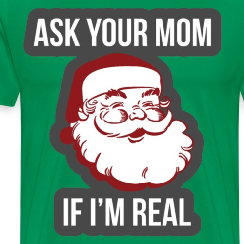 Ask Your Mom If I'm Real - Men's Premium T-Shirt