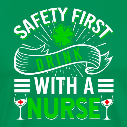 Safety First Drink With A Nurse St Patricks Day - Men's Premium T-Shirt