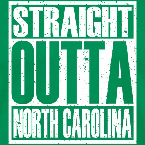 Straight Outta North Carolina - Men's Premium T-Shirt
