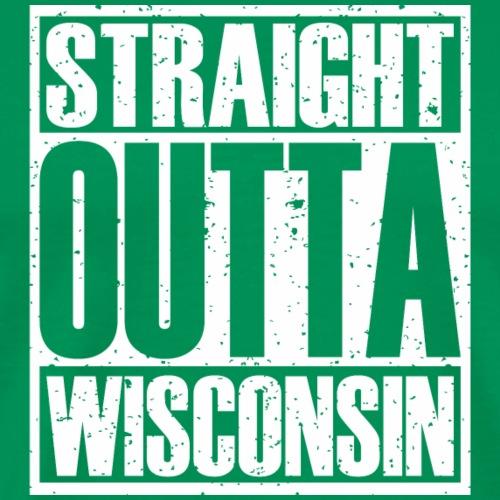 Straight Outta Wisconsin - Men's Premium T-Shirt