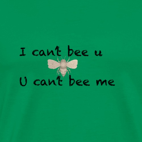 I can't bee u - Men's Premium T-Shirt