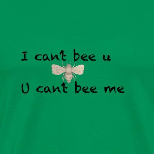 I can't bee u