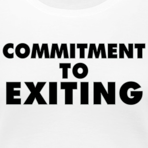 Commitment To Exiting - Women's Premium T-Shirt