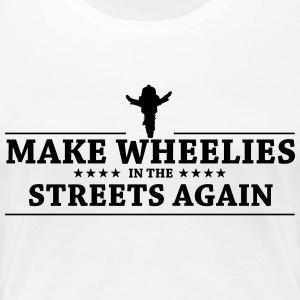 MAKE WHEELIES - Women's Premium T-Shirt