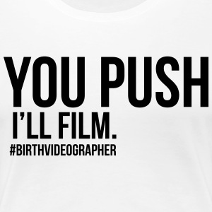 you push I'll film - Women's Premium T-Shirt