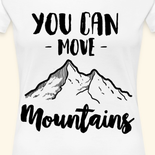 You Can Move Mountains - Women's Premium T-Shirt