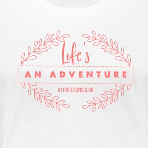 Life's An Adventure #threesonsclub Pink - Women's Premium T-Shirt