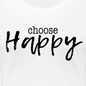 CHOOSE HAPPY - Women's Premium T-Shirt