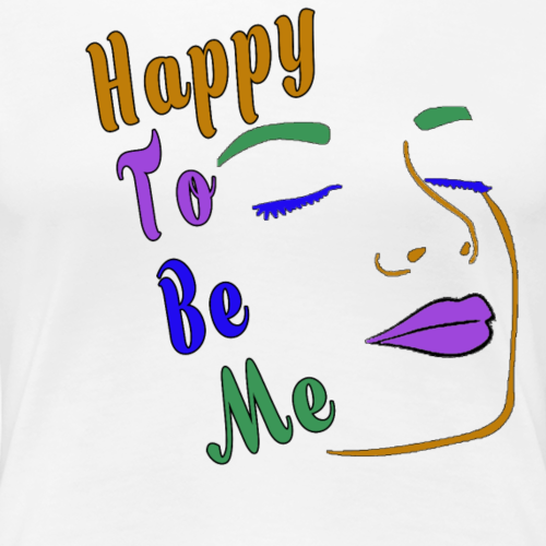 Happy to Be Me Woman's Colorful Face - Women's Premium T-Shirt