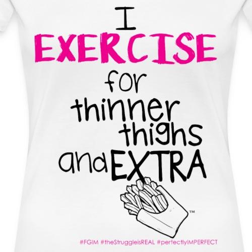 ...thinner thighs - Women's Premium T-Shirt
