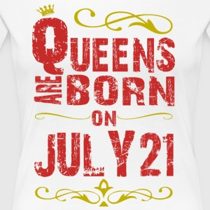 Queens are born on July 21 - Women's Premium T-Shirt