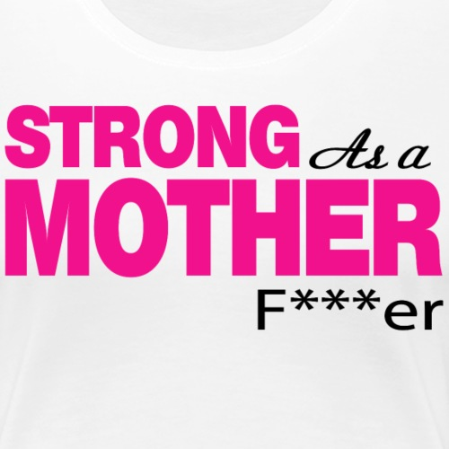 Strong as a Mother f r white GymTeez - Women's Premium T-Shirt