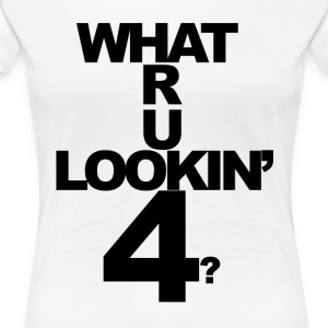 what are you lookin for - Women's Premium T-Shirt