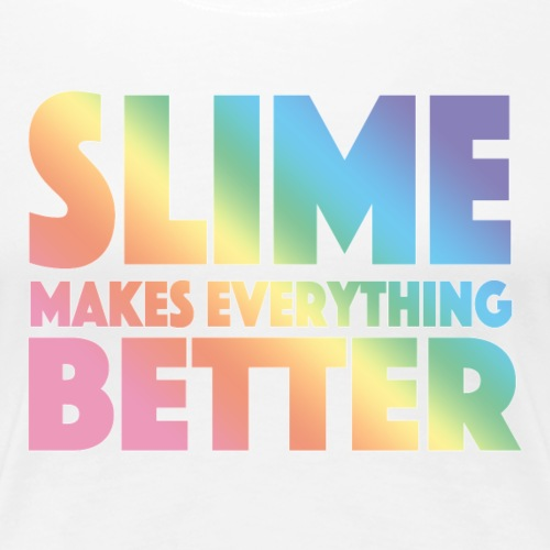 Slime Makes Everything Better - Women's Premium T-Shirt