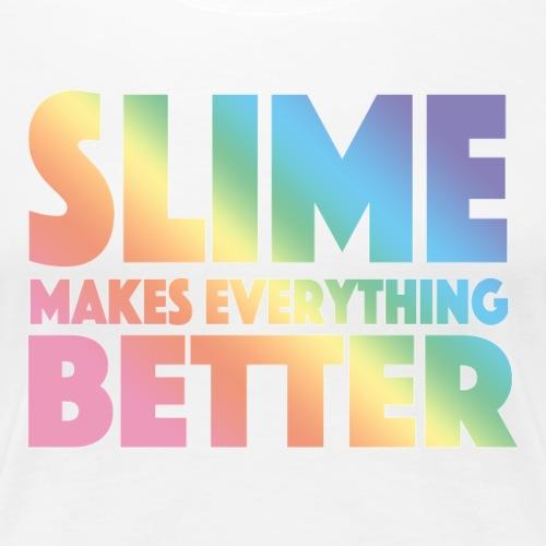 Slime Makes Everything Better - Women's Premium T-Shirt