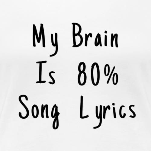 My brain is 80% song lyrics - Women's Premium T-Shirt