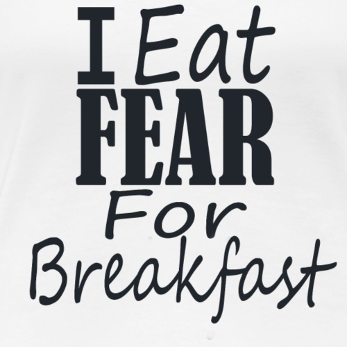 I eat fear - Women's Premium T-Shirt