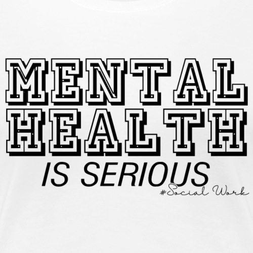 Mental Health is Serious - Women's Premium T-Shirt