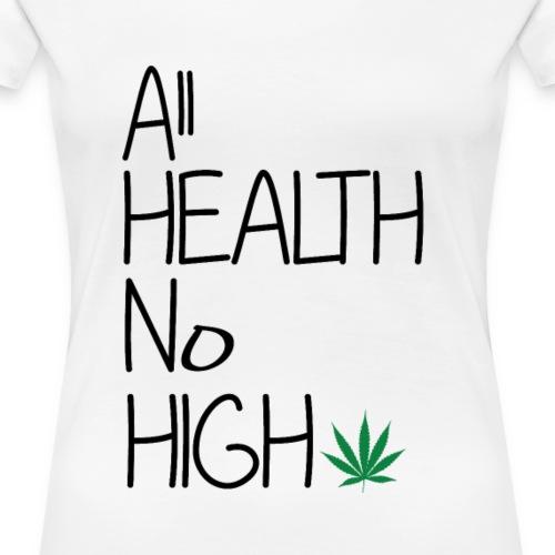 ALL HEALTH NO HIGH - Women's Premium T-Shirt