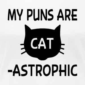 My Puns Are Catastrophic - Women's Premium T-Shirt