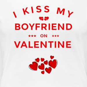 I KISS MY BOYFRIEND ON VALENTINE - Women's Premium T-Shirt