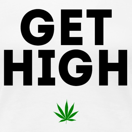Get High - Women's Premium T-Shirt