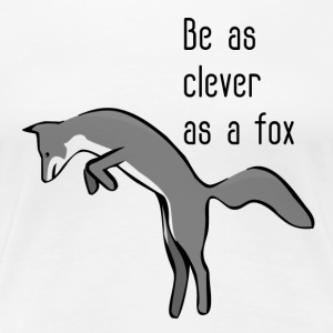 Be as clever as a fox - Women's Premium T-Shirt