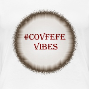 Covfefe Coffee Vibes President funny design - Women's Premium T-Shirt