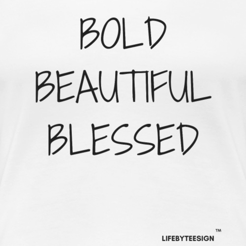 BOLD BEAUTIFUL BLESSED WOMEN - Women's Premium T-Shirt