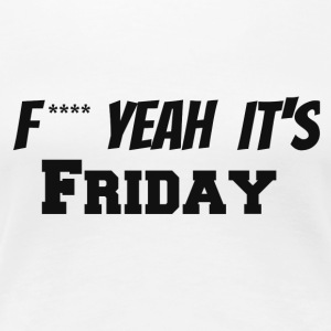 f**** yeah its friday - Women's Premium T-Shirt