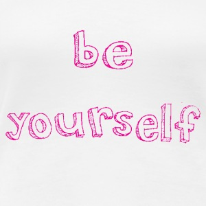 BE YOURSELF in pink - Women's Premium T-Shirt