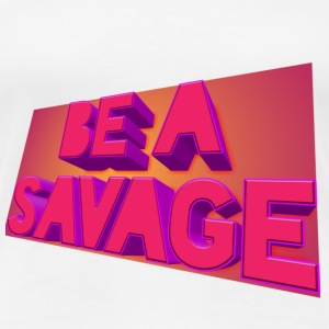 Be a savage merch for ladies - Women's Premium T-Shirt