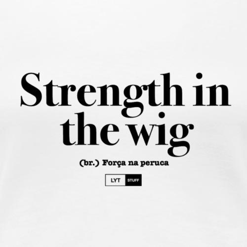LYT Strength in the Wig - Black - Women's Premium T-Shirt