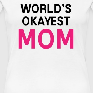 Worlds Okayest Mom - Women's Premium T-Shirt