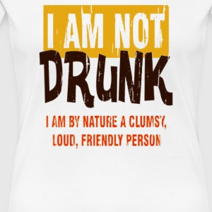 I Am Not Drunk - Women's Premium T-Shirt