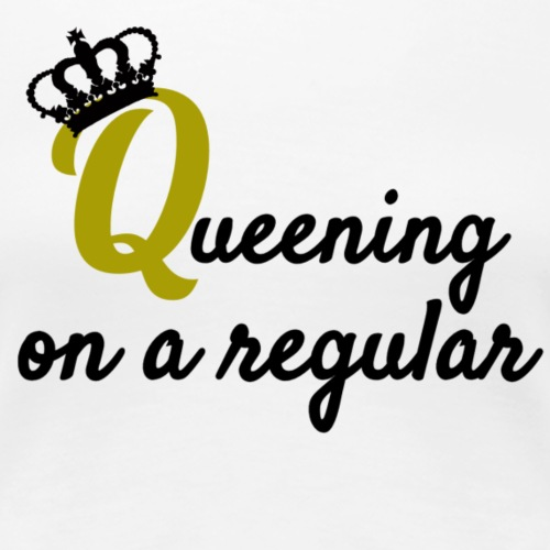 Queening - Women's Premium T-Shirt
