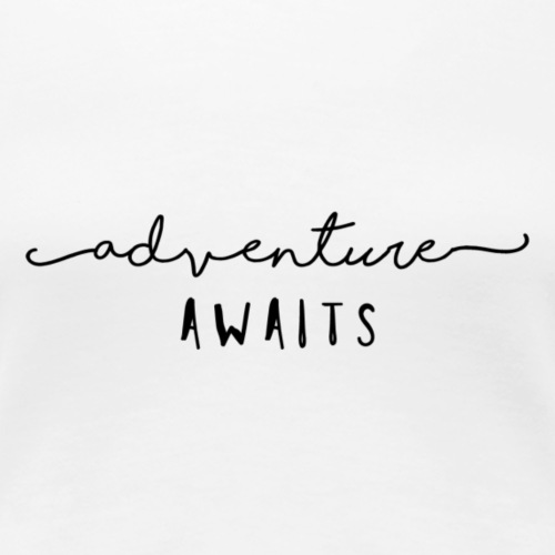 ADVENTURE AWAITS - Women's Premium T-Shirt