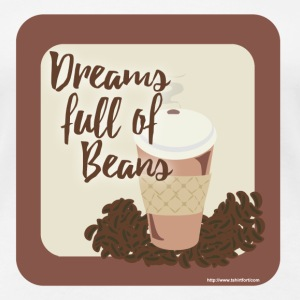 Dreams Full Of Beans - Women's Premium T-Shirt