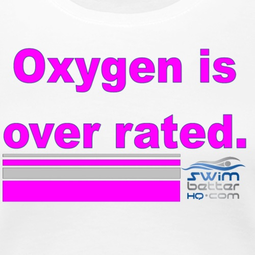 oxygen is over rated - Women's Premium T-Shirt