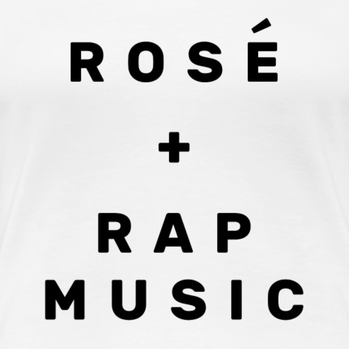 Rosé + Rap Music - Women's Premium T-Shirt
