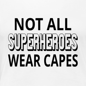 Not All Superheroes Wear Capes - Women's Premium T-Shirt